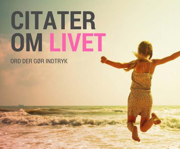 citater om oplevelser Kloge Citater om Livet   40 stærke citater og livet, kærligheden mv. citater om oplevelser